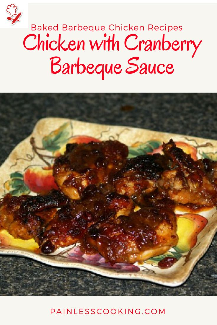 Learn how to make baked barbeque chicken recipes. This Chicken with Cranberry Barbeque Sauce recipe is baked in the oven with the sauce on top for 1 hour.