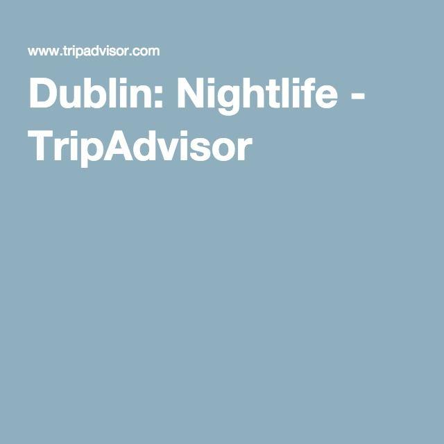 Dublin: Nightlife - TripAdvisor