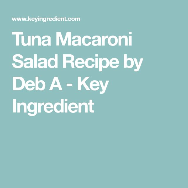 Tuna Macaroni Salad Recipe by Deb A - Key Ingredient