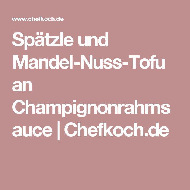 Spätzle und Mandel-Nuss-Tofu an Champignonrahmsauce   Chefkoch.de