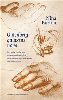 Gutenberggalaxens nova : en essäberättelse om Erasmus av Rotterdam, humanismen och 1500-talets medierevolution