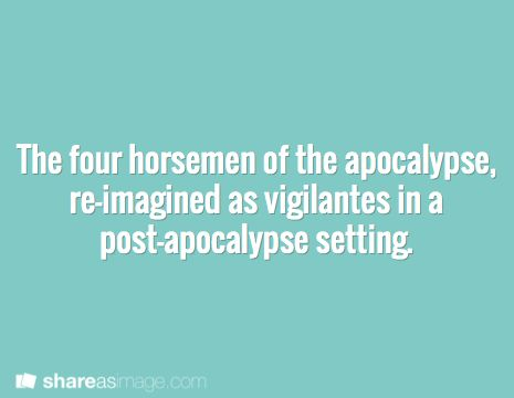 The four horsemen of the apocalypse, re-imagined as vigilantes in a post-apocalyptic setting