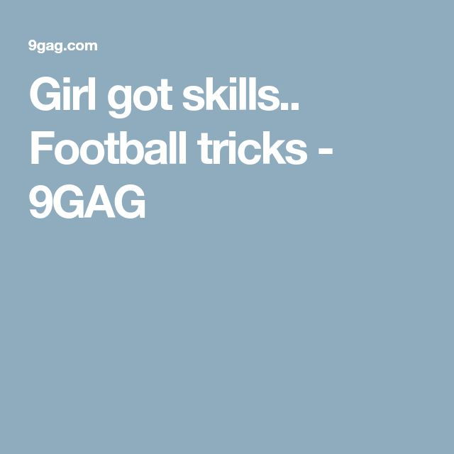 Girl got skills.. Football tricks - 9GAG
