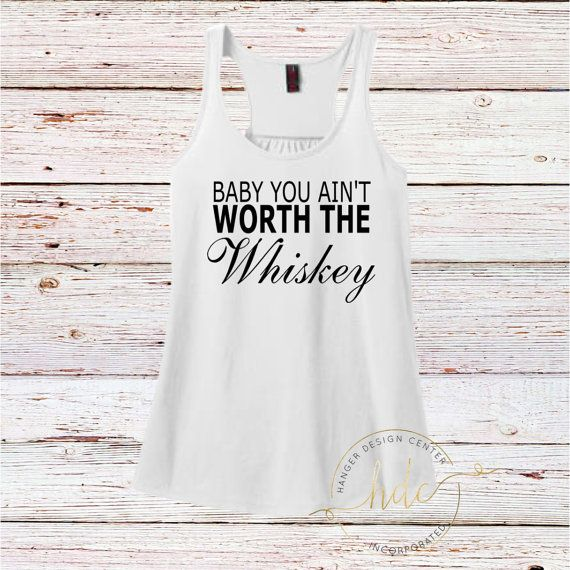 You Aint Worth The Whiskey Tank Country Tank by HangerDesignCenter