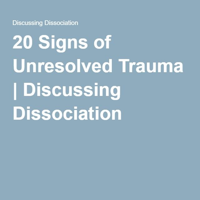 20 Signs of Unresolved Trauma | Discussing Dissociation