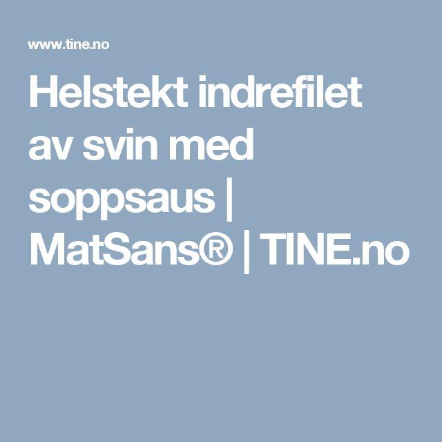 Helstekt indrefilet av svin med soppsaus | MatSans® | TINE.no