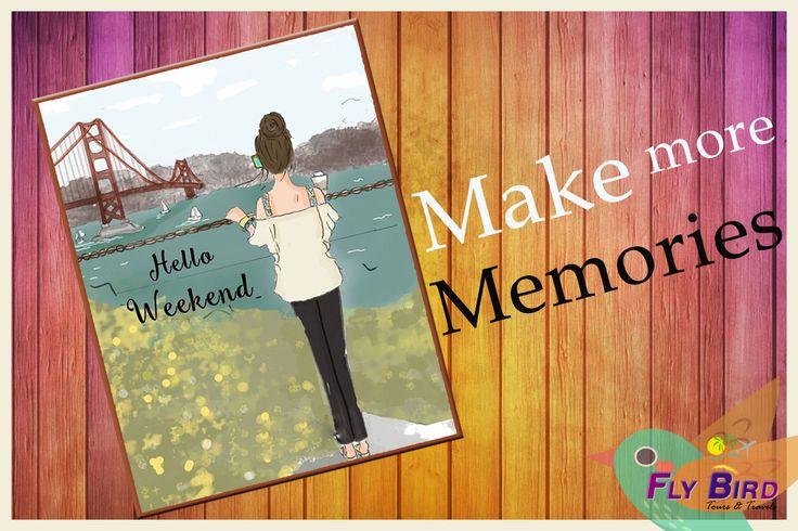 Make more memories, say hello to weekend! #memories #weekend #flybird