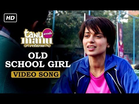 Old School Girl HD Video Song - Tanu Weds Manu Returns