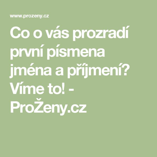 Co o vás prozradí první písmena jména a příjmení? Víme to! - ProŽeny.cz