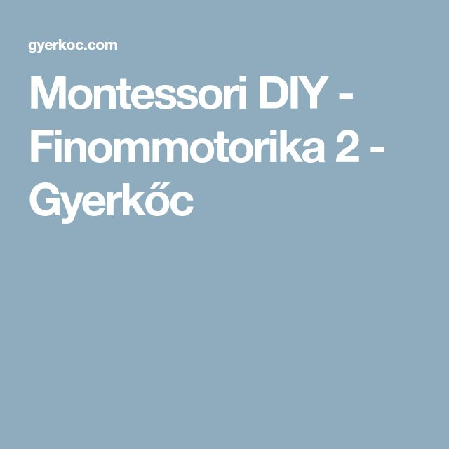 Montessori DIY - Finommotorika 2 - Gyerkőc