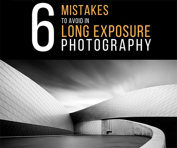 6 Mistakes to Avoid in Long Exposure Photography