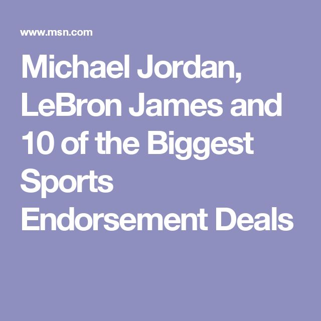 Michael Jordan, LeBron James and 10 of the Biggest Sports Endorsement Deals