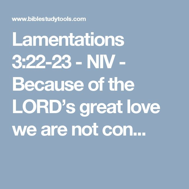 Lamentations 3:22-23 - NIV - Because of the LORD's great love we are not con...
