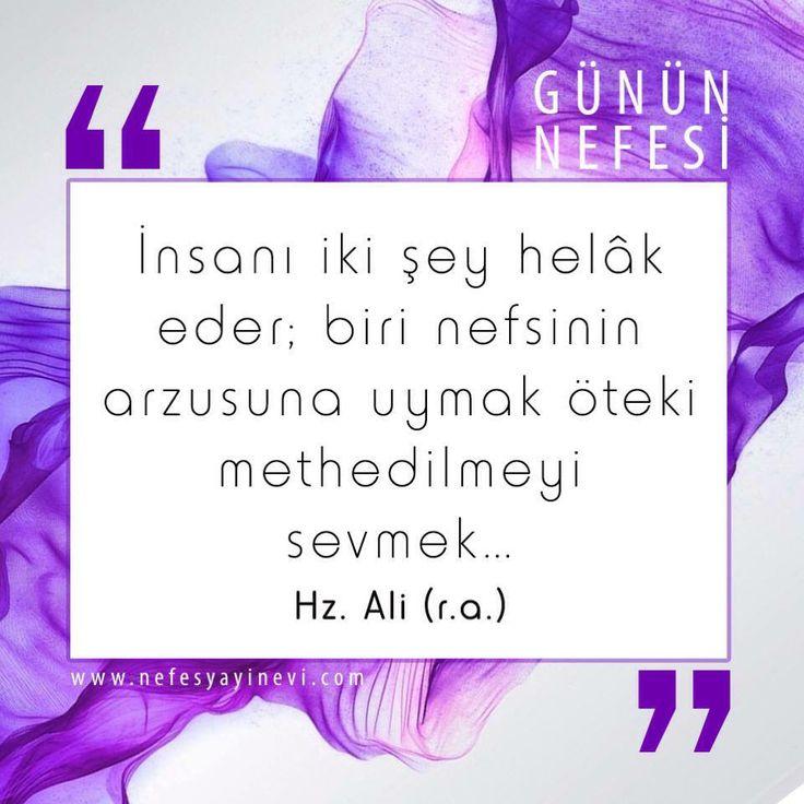 İnsanı iki şey helak eder, biri nefsinin arzusuna uymak öteki methedilmeyi sevmek. Hz. Ali (r.a)