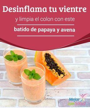 Desinflama tu vientre y limpia el colon con este batido de papaya y avena   El batido de papaya y avena es una bebida saludable que te ayudará a limpiar el colon y desinflamar el vientre. Anímate a pr (Recetas Fitness Abdomen Plano)