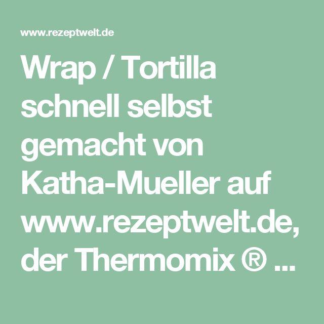 Wrap / Tortilla schnell selbst gemacht von Katha-Mueller auf www.rezeptwelt.de, der Thermomix ® Community