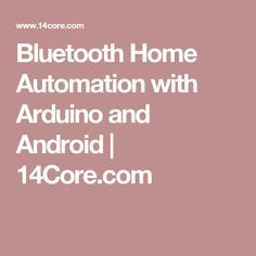 Bluetooth Home Automation with Arduino and Android | 14Core.com