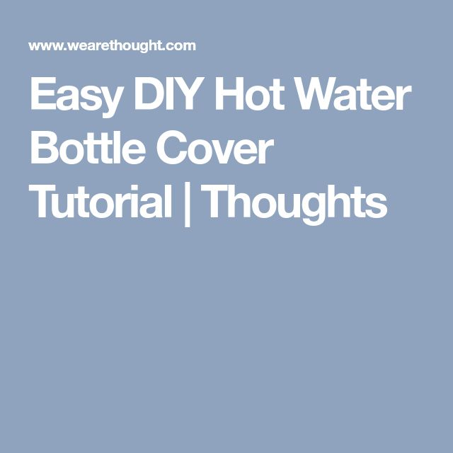 Easy DIY Hot Water Bottle Cover Tutorial | Thoughts