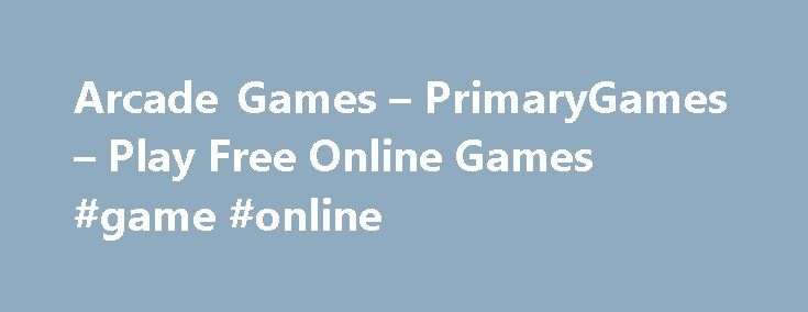 Arcade Games – PrimaryGames – Play Free Online Games #game #online  Games at PrimaryGames PrimaryGames is the fun place to learn and play! Play cool games. math games, r