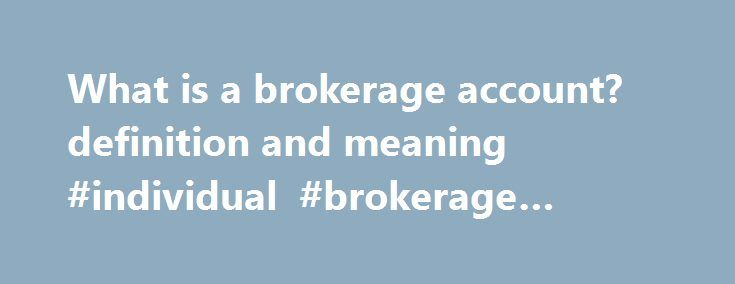 What is a brokerage account? definition and meaning #individual #brokerage #account http://rhode-island.remmont.com/what-is-a-brokerage-account-definition-and-meaning-individual-brokerage-account/  # brokerage account A customer's account at a brokerage. There are three kinds of brokerage accounts. The most basic kind is a cash-management account, into which investors place money in order to make trades. There must be enough money in the account to cover the trade at the time of its…