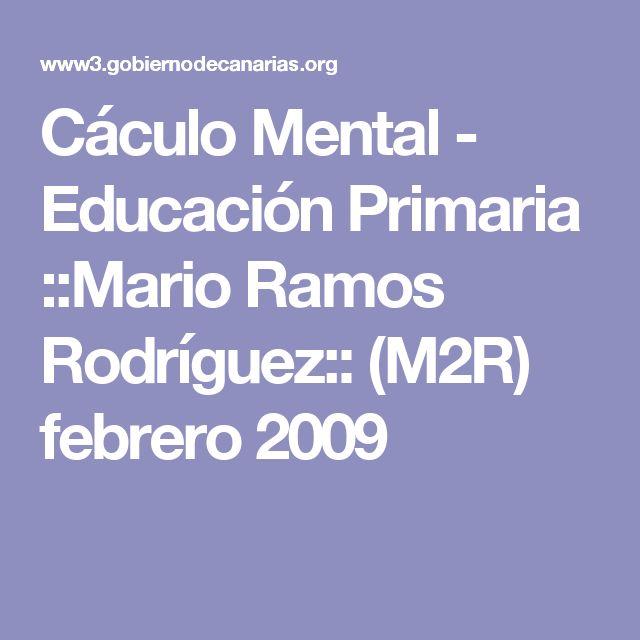 Cáculo Mental - Educación Primaria ::Mario Ramos Rodríguez:: (M2R) febrero 2009