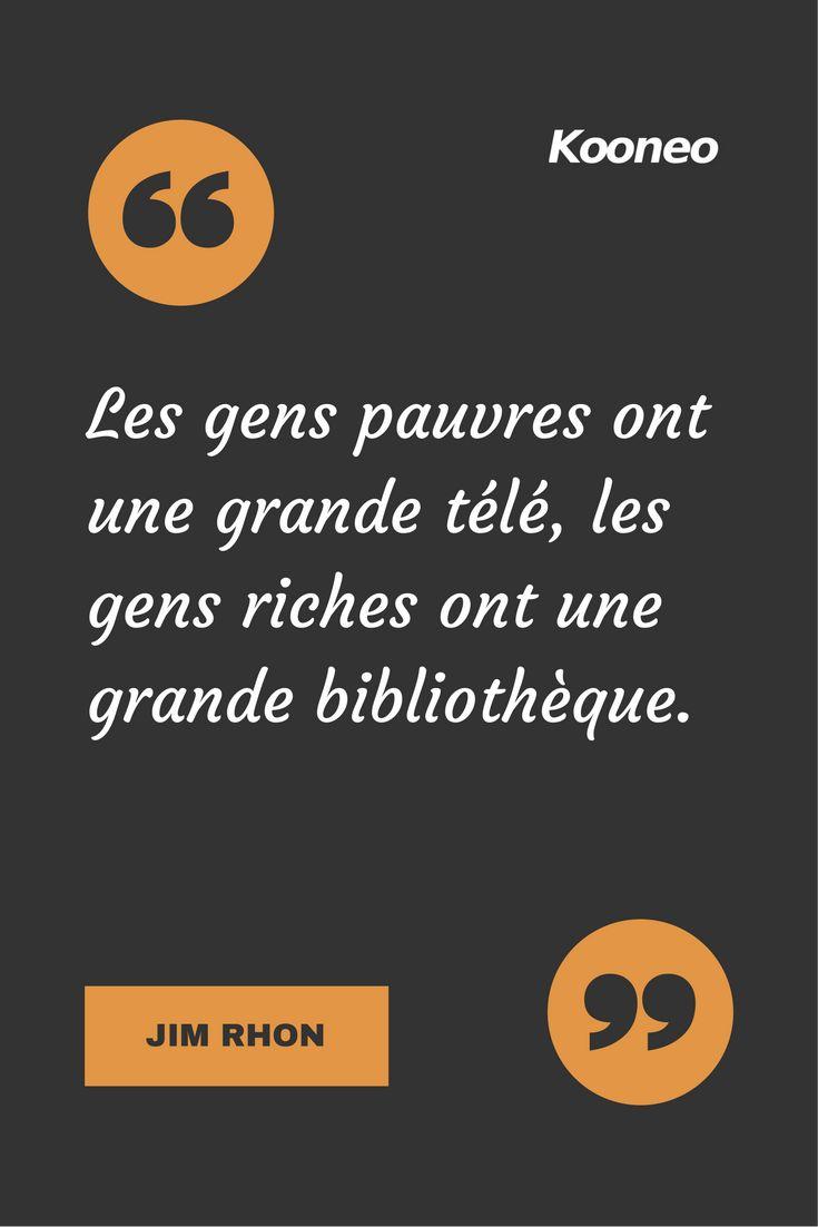 [CITATIONS] Les gens pauvres ont une grande télé, les gens riches ont une grande bibliothèque. JIM RHON #Ecommerce #Kooneo #riche #Pauvre #Jimrhon : www.kooneo.com