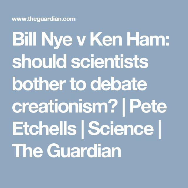 Bill Nye v Ken Ham: should scientists bother to debate creationism? | Pete Etchells | Science | The Guardian