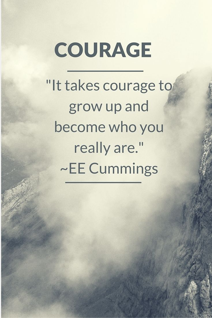 """It takes courage to grow up and become who you really are.""  this is a great quote by EE Cummings - would make a great gift - click here"