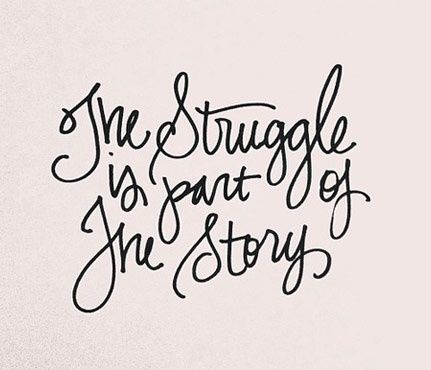 Everybody has a story therefore we all have struggles. I'm getting this!                                                                                                                                                                                 More