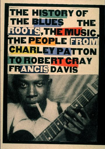 Book Cover. Designed by Carin Goldberg. Title: The History of the Blues. Author: Francis Davis. 1997.