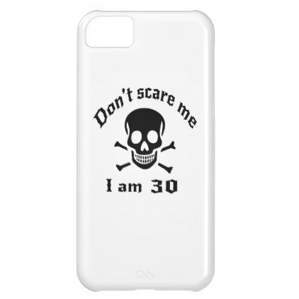 #Do Not Scare Me I Am 30 iPhone 5C Case - #giftidea #gift #present #idea #number #thirty #thirtieth #bday #birthday #30thbirthday #party #anniversary #30th