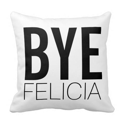 Bye Felicia designer throw pillow for teens.  Black and White Extra Bold. Other color combos available.