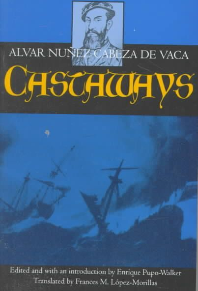 Castaways: The Narrative of Alvar Nunez Cabeza De Vaca