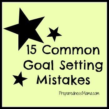 15 Common Goal Setting Mistakes - 72 Hour Kits -Emergency Preparedness