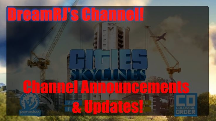 Channel Announcements & Updates + LETS PLAY: Cities Skylines!