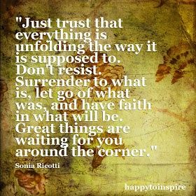 Just trust that everything is unfolding the way it is supposed to.