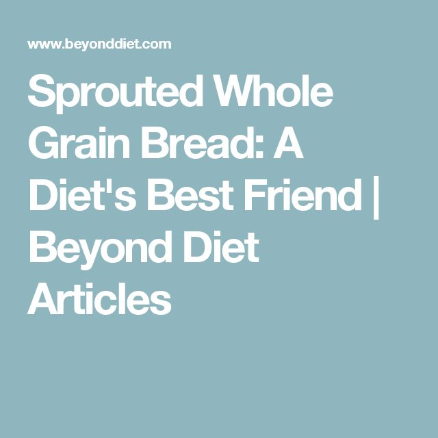 Sprouted Whole Grain Bread: A Diet's Best Friend | Beyond Diet Articles
