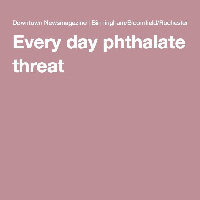 Every day phthalate threat found in  cosmetics and personal care items; infant care products; shower curtains; wallpaper and vinyl mini blinds; plastic wrap; food and food packaging; pharmaceuticals; detergents; adhesives, plastic plumbing pipes, lubricants, medical tubing and fluid bags; solvents; medical devices; inflatable toys; insecticides; building materials; automotive plastics and vinyls; and vinyl flooring.