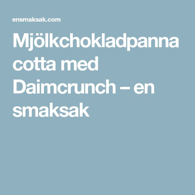 Mjölkchokladpannacotta med Daimcrunch – en smaksak