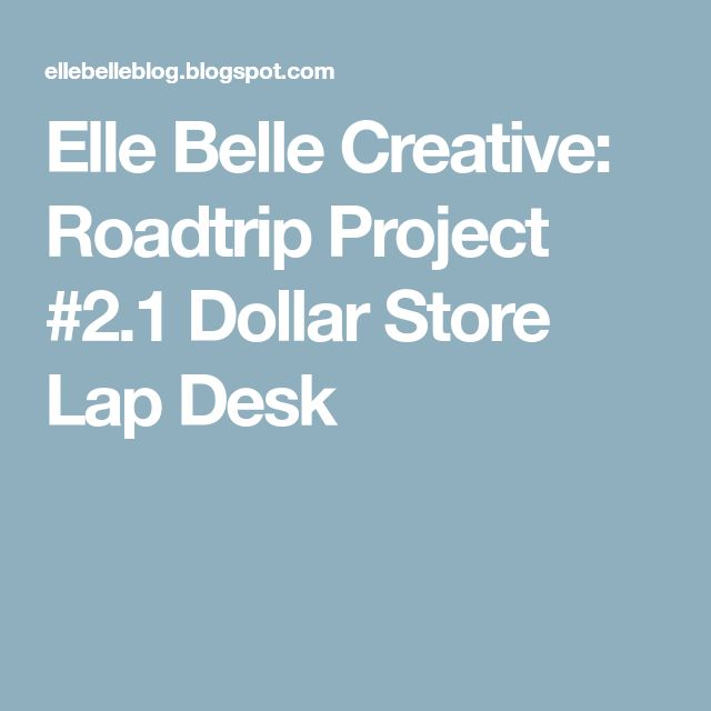 Elle Belle Creative: Roadtrip Project #2.1 Dollar Store Lap Desk