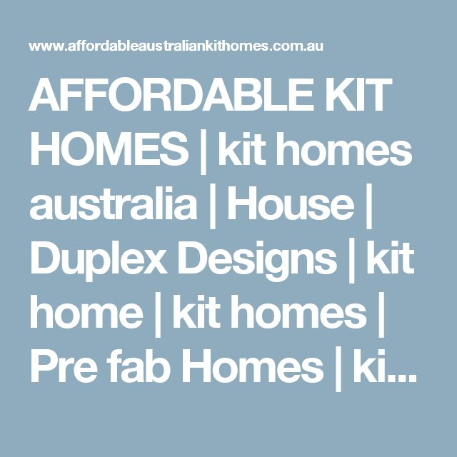 AFFORDABLE KIT HOMES | kit homes australia | House | Duplex Designs | kit home | kit homes | Pre fab Homes | kit homes Australia | shipping container homes | cheap kit homes| insurance | building insurance | container homes | small house plans australia kit homes| NEW ! kit Home Plans * WOW RANGE !|kit homes|Australian kit homes|kit home builders|cheap kit homes|image kit homes|granny flat kits buiinigs|small kit homes australia|cheapest kit homes|affordable kit homes|small kit…