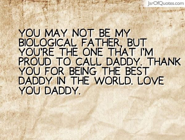 You may not be my biological father, but you're the one that I'm proud to call daddy. Thank you for being the best daddy in the world. Love you daddy.
