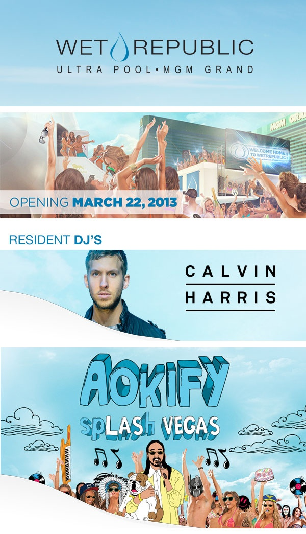 Wet Republic Las Vegas Opens 3-22-13 Resident DJs Calvin Harris and Steve Aoki!!!!