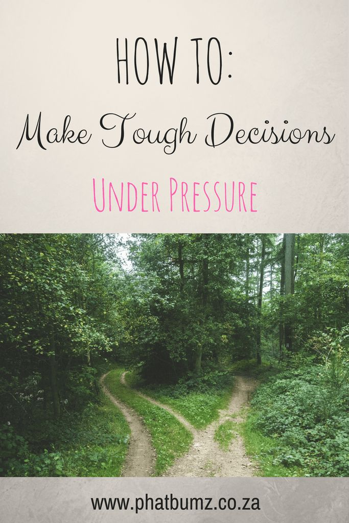 HOW TO: Make Tough Decisions Under Pressure
