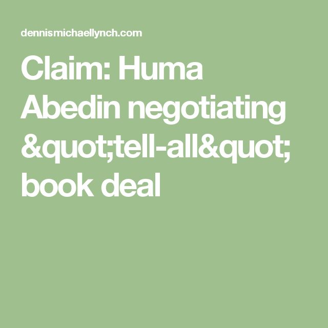 "Claim: Huma Abedin negotiating ""tell-all"" book deal"