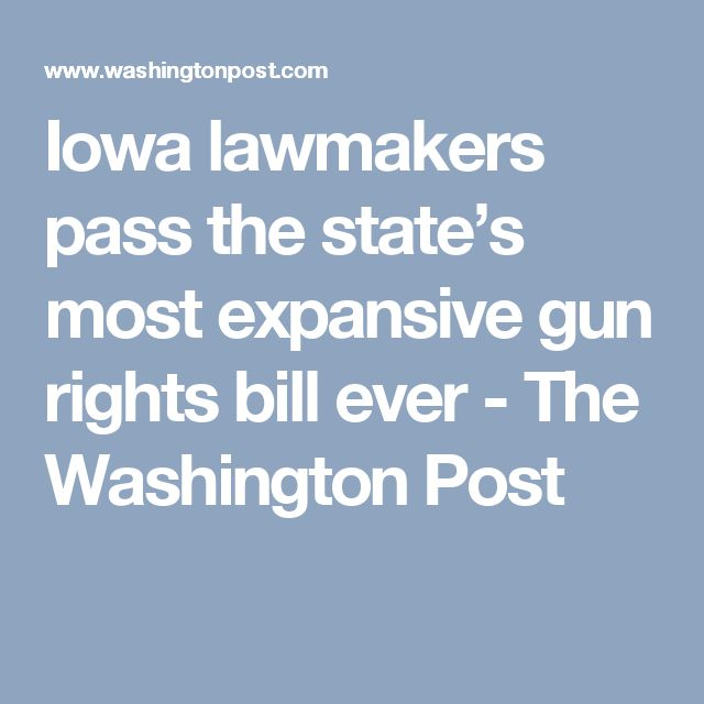 Iowa lawmakers pass the state's most expansive gun rights bill ever - The Washington Post