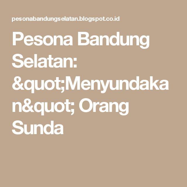 """Pesona Bandung Selatan: """"Menyundakan"""" Orang Sunda"""