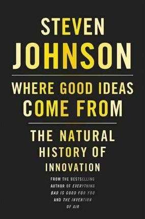 Where Good Ideas Come from : the Natural History of Innovation DOWNLOAD PDF/ePUB [Steven Johnson] - ARTBYDJBOY-BOOK