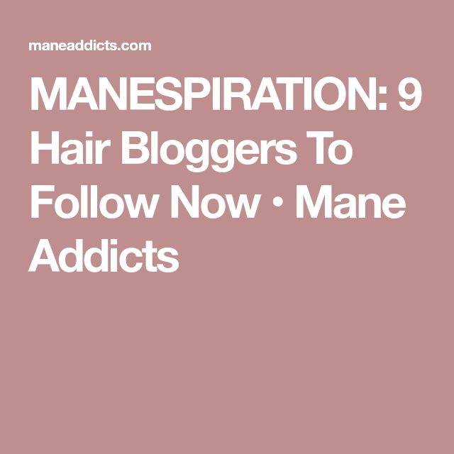 MANESPIRATION: 9 Hair Bloggers To Follow Now • Mane Addicts