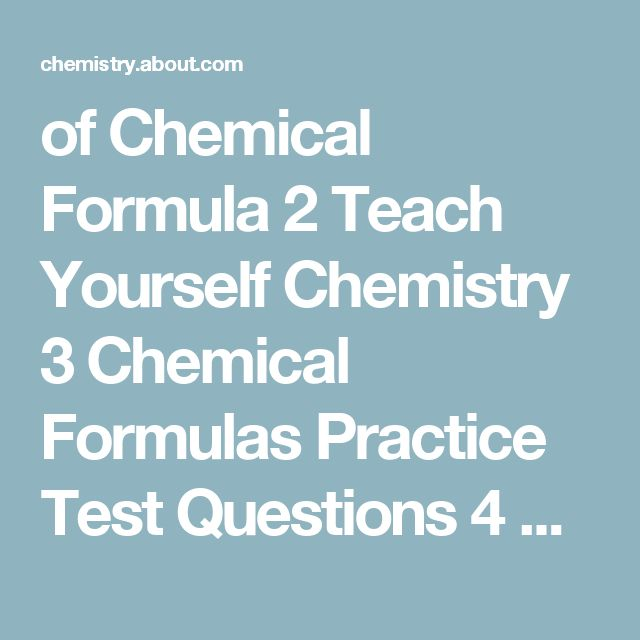 of Chemical Formula 2 Teach Yourself Chemistry 3 Chemical Formulas Practice Test Questions 4 Balancing Chemical Equations 5 Alkanes - Nomenclature and Numbering About.com About Education Chemistry . . . Chemistry Glossary and Dictionary Definition of Chemical Formula Know the Types of Chemical Formulas The chemical formula for water indicates each molecule contains 2 hydrogen atoms and 1 oxygen atom. WIN-Initiative / Getty Images By Anne Marie Helmenstine, Ph.D. Chemistry Expert Update...